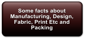 Some facts about Manufacturing, Design, Fabric, Print Etc and Packing